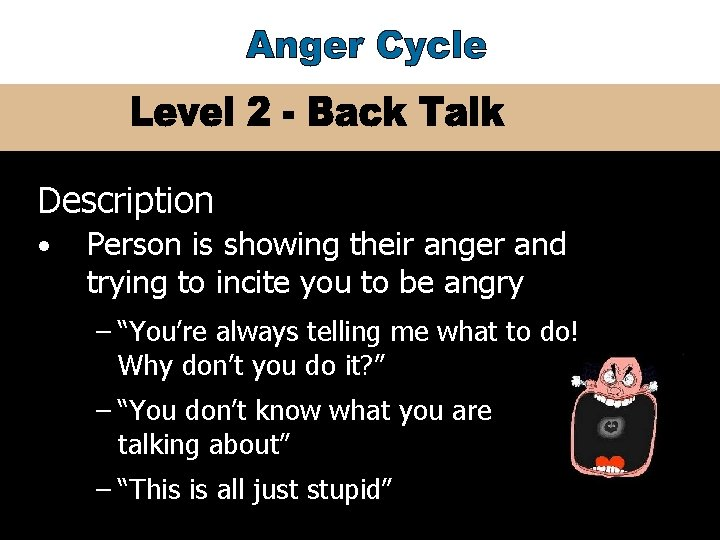 Description • Person is showing their anger and trying to incite you to be