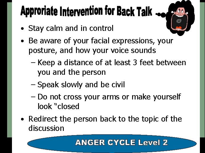 • Stay calm and in control • Be aware of your facial expressions,