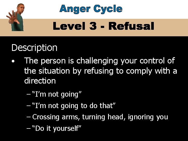Description • The person is challenging your control of the situation by refusing to