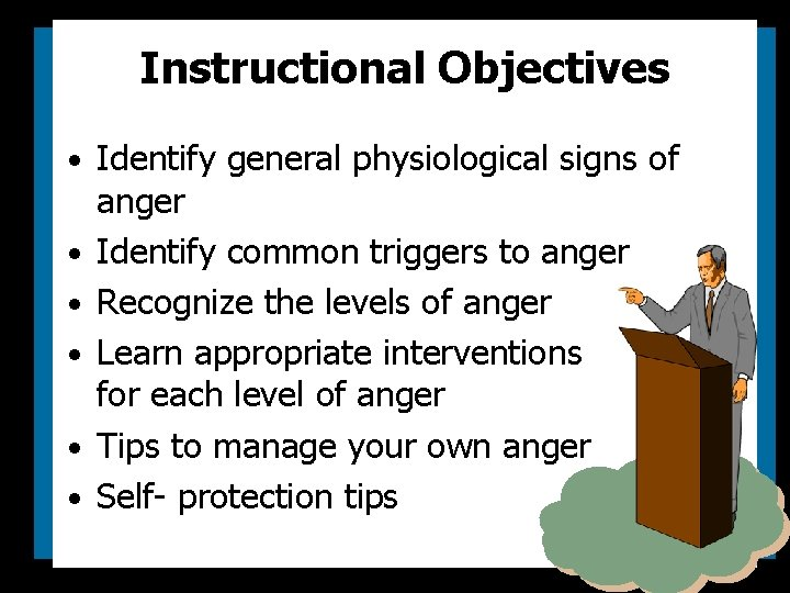 Instructional Objectives • Identify general physiological signs of • • • anger Identify common