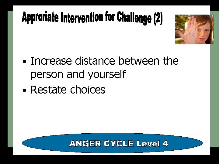 • Increase distance between the person and yourself • Restate choices