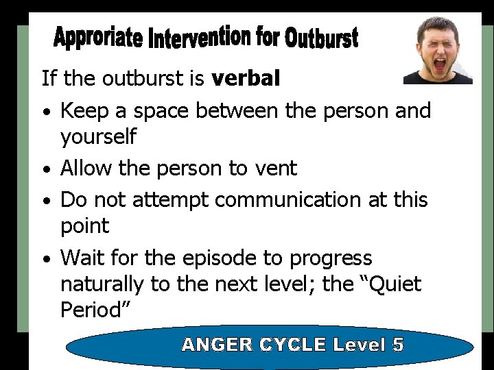 If the outburst is verbal • Keep a space between the person and yourself