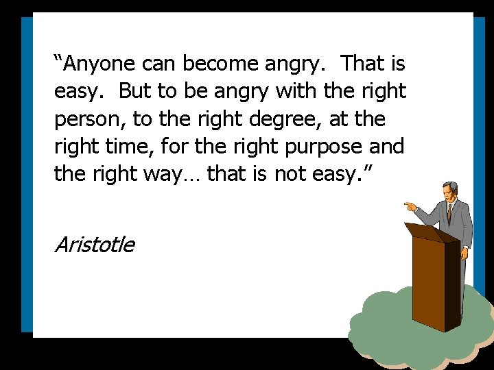 """""""Anyone can become angry. That is easy. But to be angry with the right"""