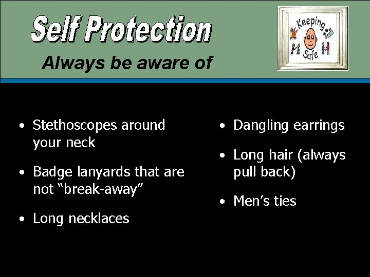 Always be aware of • Stethoscopes around your neck • Badge lanyards that are