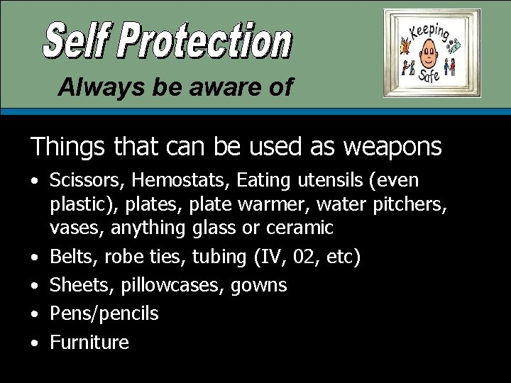 Always be aware of Things that can be used as weapons • Scissors, Hemostats,