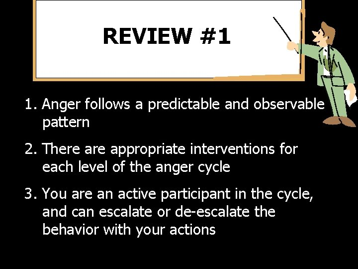 REVIEW #1 1. Anger follows a predictable and observable pattern 2. There appropriate interventions