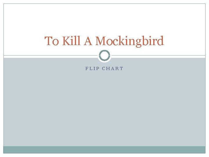 To Kill A Mockingbird FLIP CHART