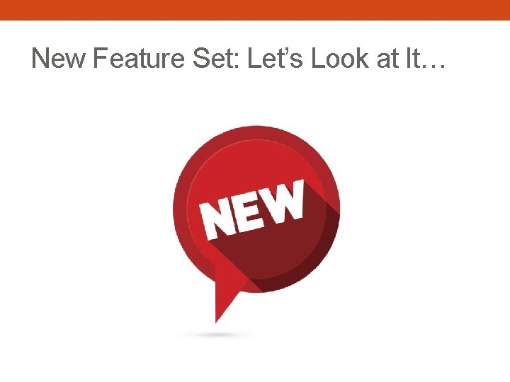 New Feature Set: Let's Look at It…
