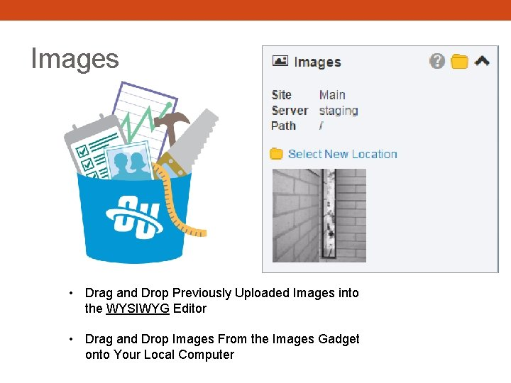 Images • Drag and Drop Previously Uploaded Images into the WYSIWYG Editor • Drag