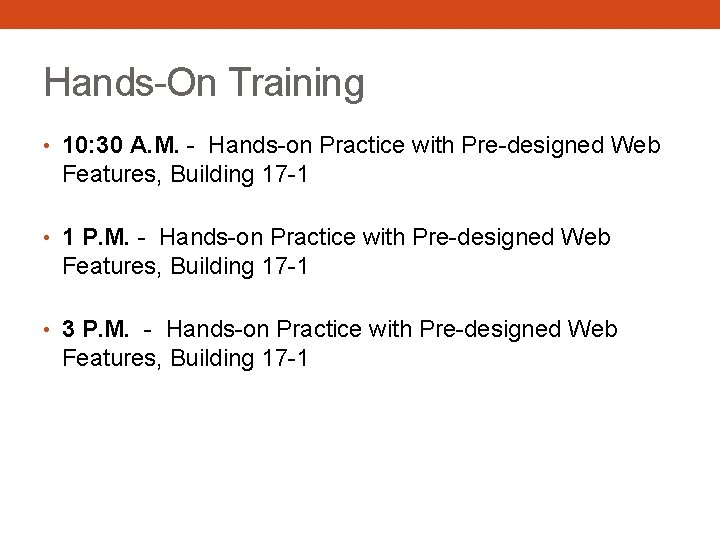 Hands-On Training • 10: 30 A. M. - Hands-on Practice with Pre-designed Web Features,