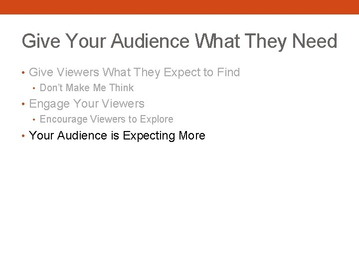 Give Your Audience What They Need • Give Viewers What They Expect to Find