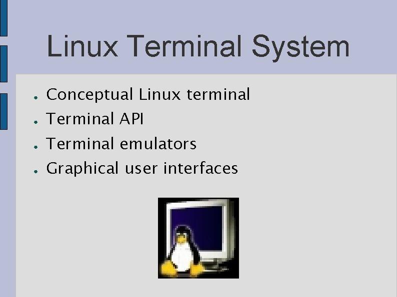 Linux Terminal System ● Conceptual Linux terminal ● Terminal API ● Terminal emulators ●