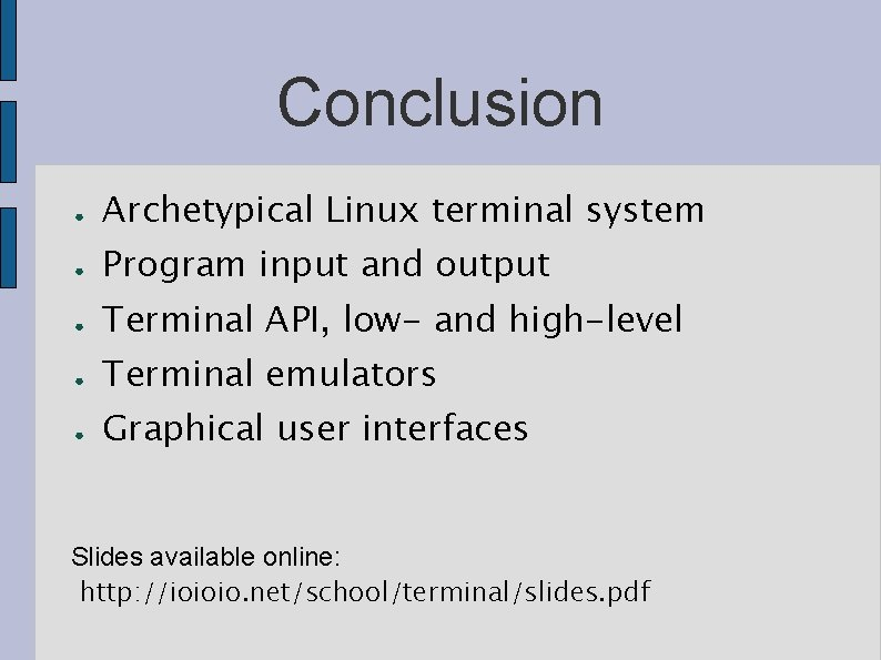 Conclusion ● Archetypical Linux terminal system ● Program input and output ● Terminal API,