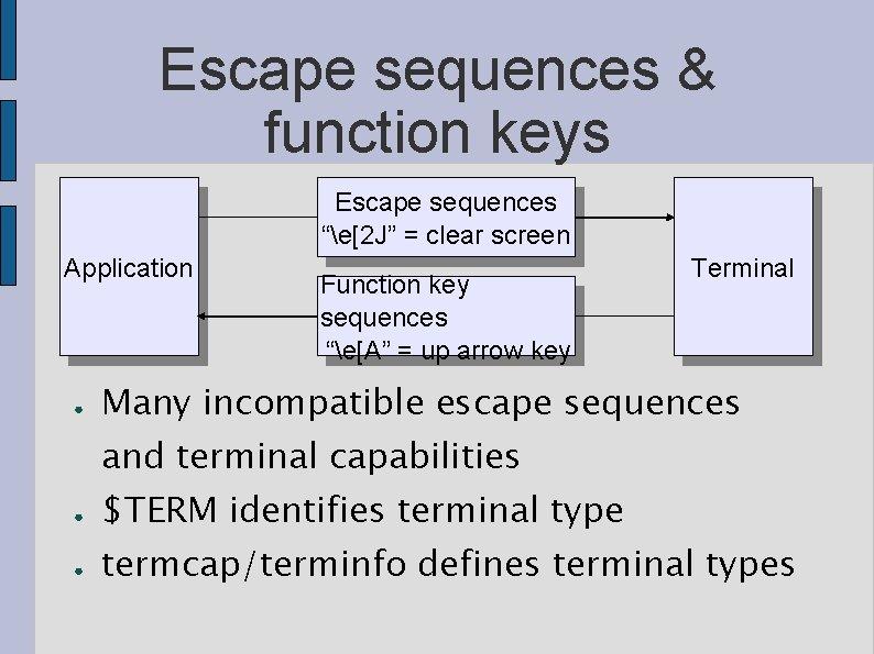 "Escape sequences & function keys Escape sequences ""e[2 J"" = clear screen Application ●"