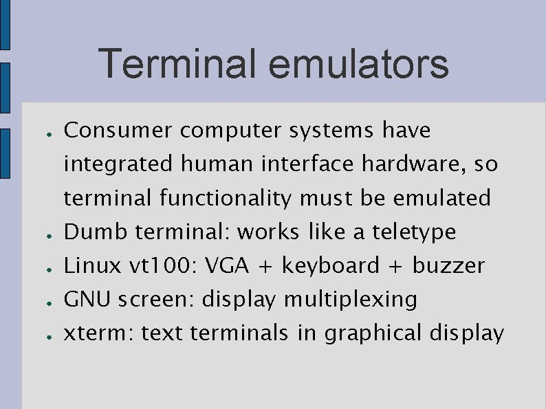 Terminal emulators ● Consumer computer systems have integrated human interface hardware, so terminal functionality