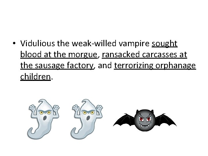 • Vidulious the weak-willed vampire sought blood at the morgue, ransacked carcasses at