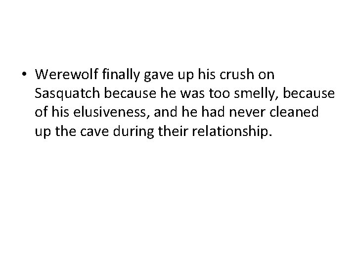 • Werewolf finally gave up his crush on Sasquatch because he was too
