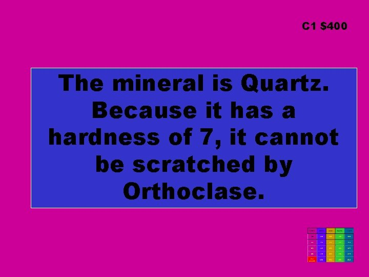 C 1 $400 The mineral is Quartz. Because it has a hardness of 7,