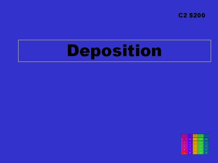 C 2 $200 Deposition