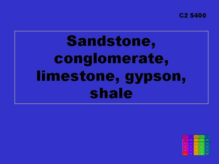 C 2 $400 Sandstone, conglomerate, limestone, gypson, shale