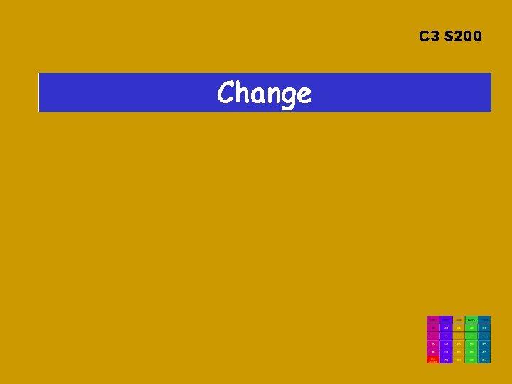 C 3 $200 Change