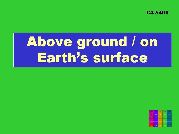 C 4 $400 Above ground / on Earth's surface