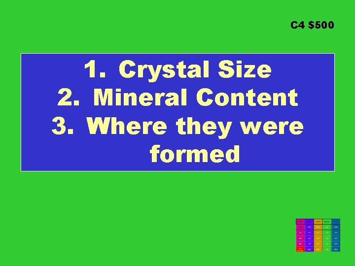 C 4 $500 1. Crystal Size 2. Mineral Content 3. Where they were formed