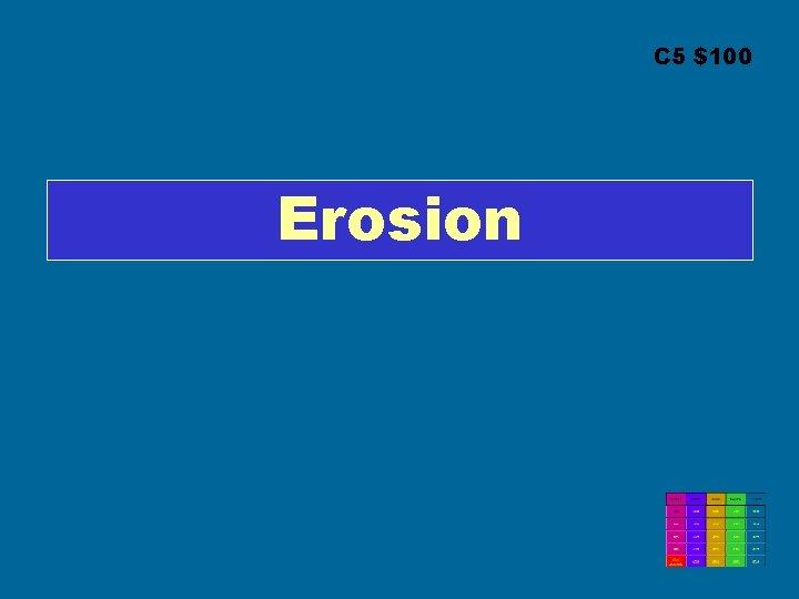 C 5 $100 Erosion