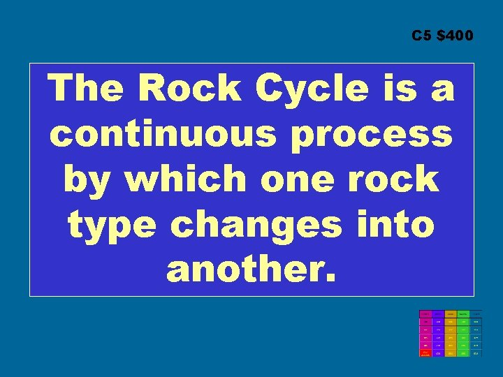 C 5 $400 The Rock Cycle is a continuous process by which one rock