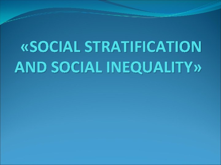 «SOCIAL STRATIFICATION AND SOCIAL INEQUALITY»