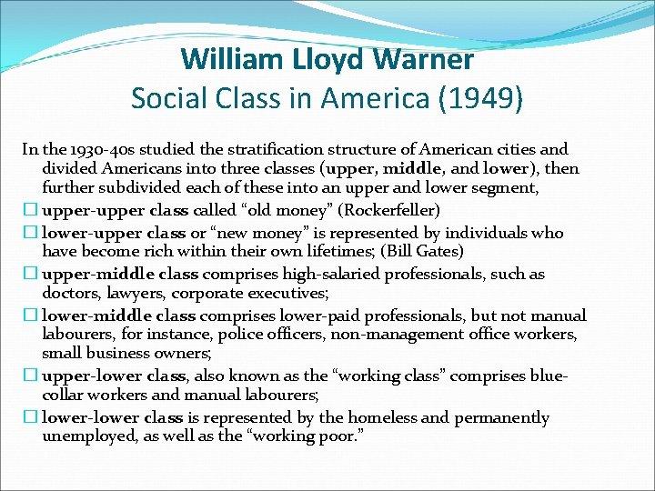 William Lloyd Warner Social Class in America (1949) In the 1930 -40 s studied