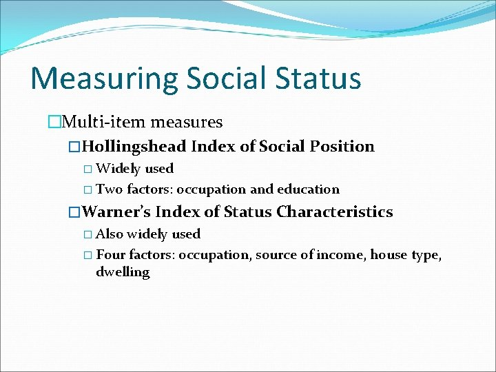 Measuring Social Status �Multi-item measures �Hollingshead Index of Social Position � Widely used �