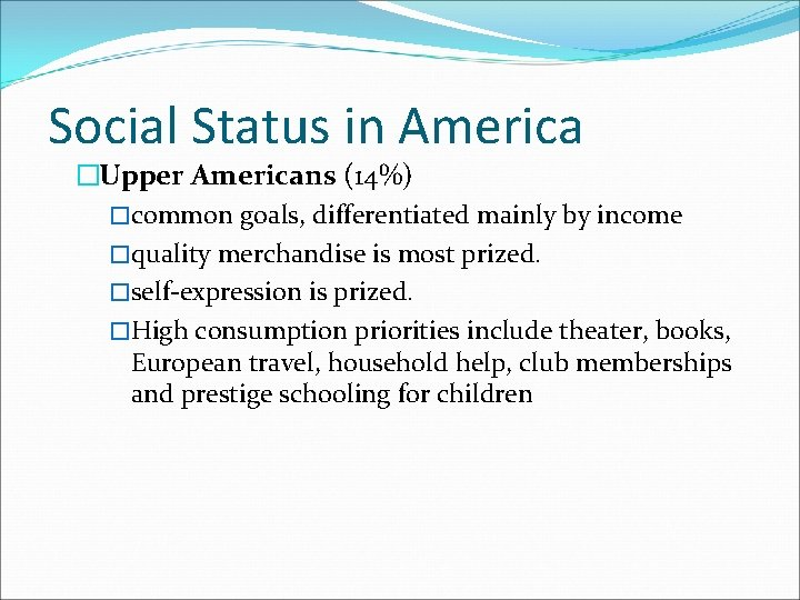 Social Status in America �Upper Americans (14%) �common goals, differentiated mainly by income �quality