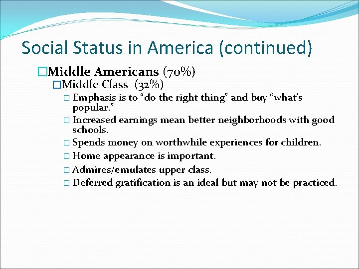 Social Status in America (continued) �Middle Americans (70%) �Middle Class (32%) � Emphasis is