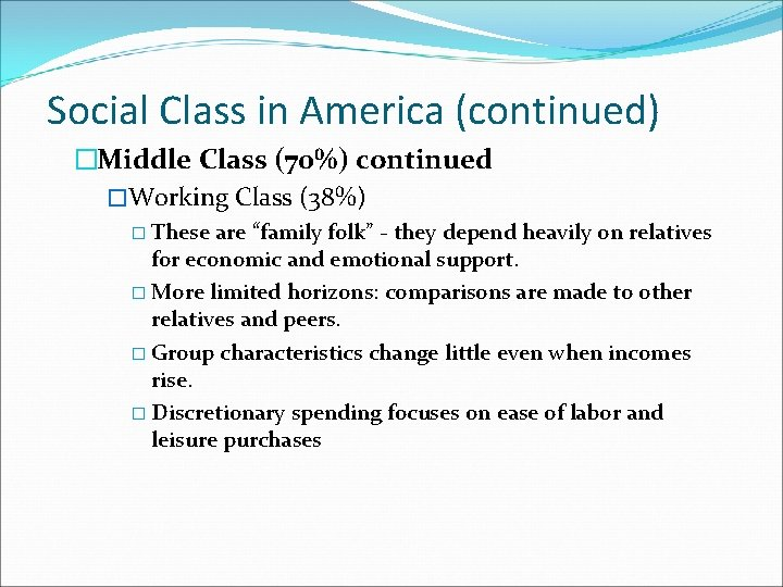 Social Class in America (continued) �Middle Class (70%) continued �Working Class (38%) � These