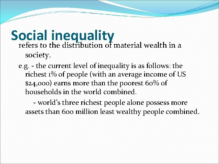 Social inequality refers to the distribution of material wealth in a society. e. g.