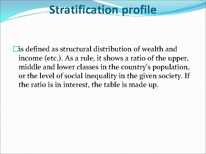 Stratification profile �is defined as structural distribution of wealth and income (etc. ). As