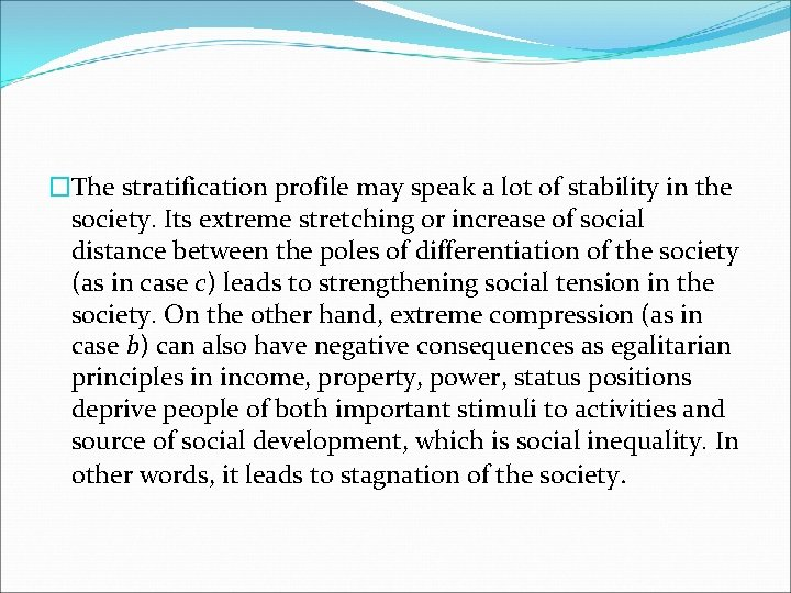 �The stratification profile may speak a lot of stability in the society. Its extreme