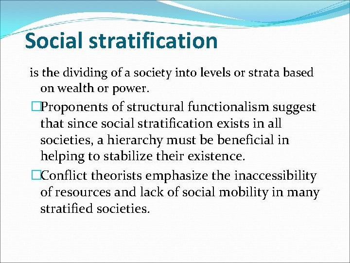 Social stratification is the dividing of a society into levels or strata based on