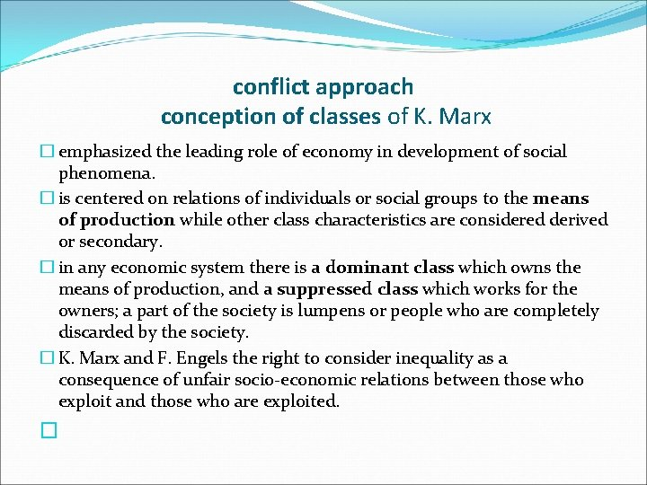 conflict approach conception of classes of K. Marx � emphasized the leading role of
