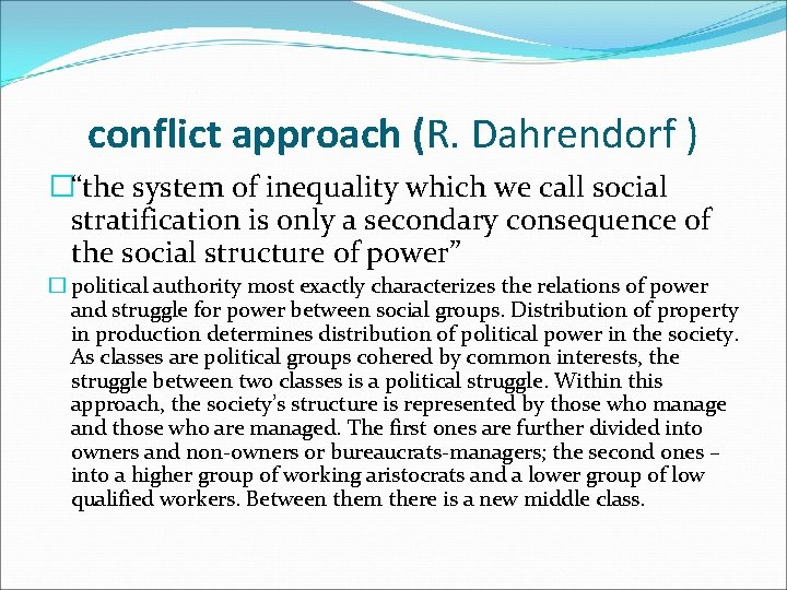 """conflict approach (R. Dahrendorf ) �""""the system of inequality which we call social stratification"""