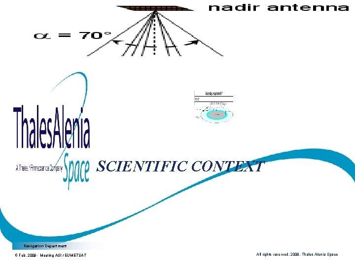 SCIENTIFIC CONTEXT Navigation Department 5 Feb. 2009 - Meeting ASI / EUMETSAT All rights