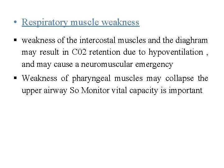 • Respiratory muscle weakness of the intercostal muscles and the diaghram may result