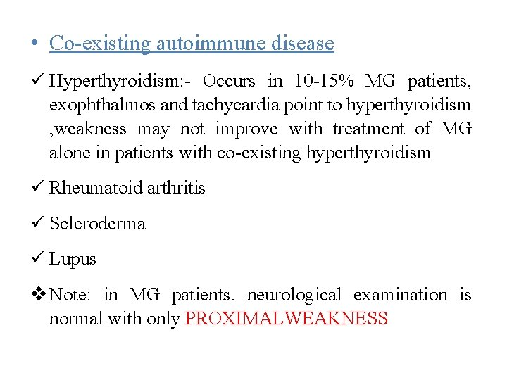 • Co-existing autoimmune disease Hyperthyroidism: - Occurs in 10 -15% MG patients, exophthalmos