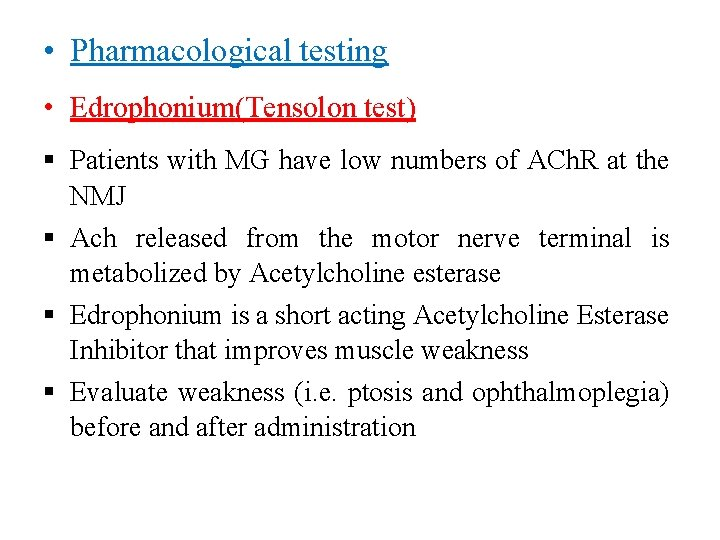 • Pharmacological testing • Edrophonium(Tensolon test) Patients with MG have low numbers of