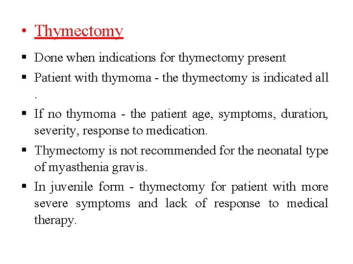 • Thymectomy Done when indications for thymectomy present Patient with thymoma - the