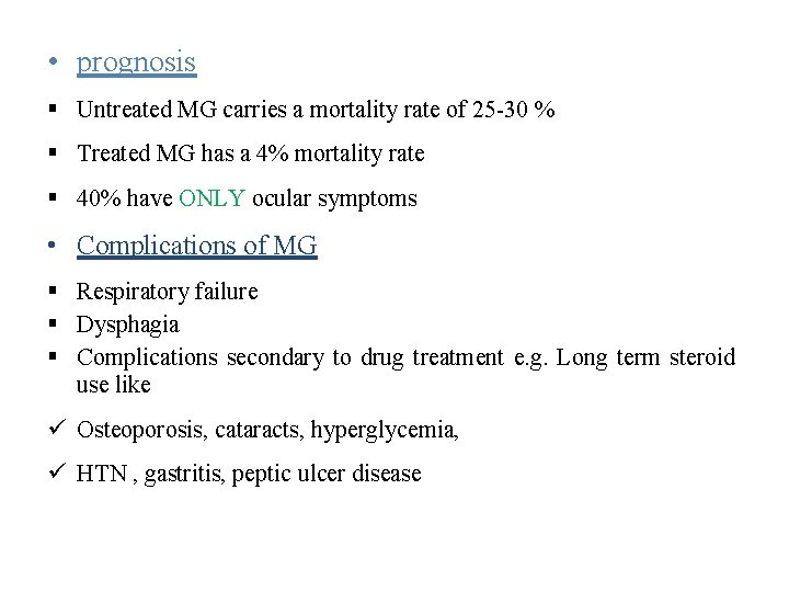 • prognosis Untreated MG carries a mortality rate of 25 -30 % Treated