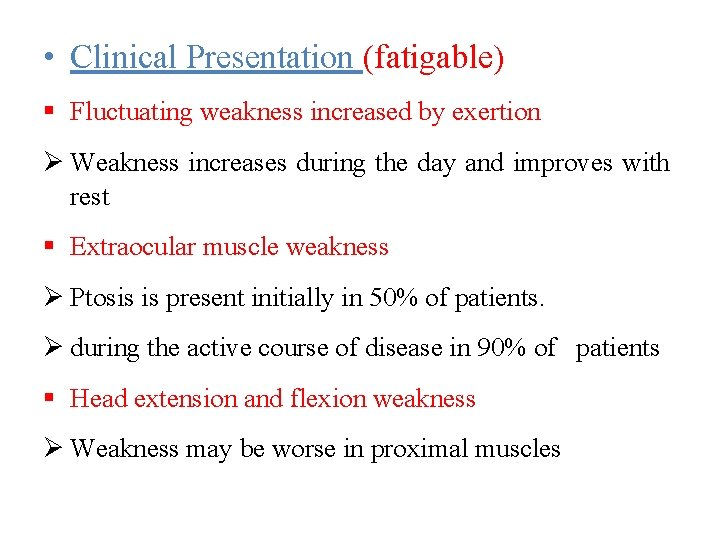 • Clinical Presentation (fatigable) Fluctuating weakness increased by exertion Ø Weakness increases during