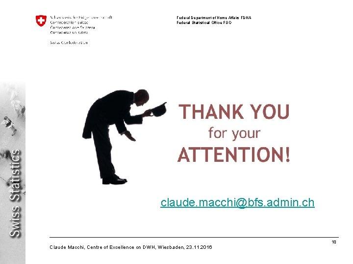 Federal Department of Home Affairs FDHA Federal Statistical Office FSO claude. macchi@bfs. admin. ch