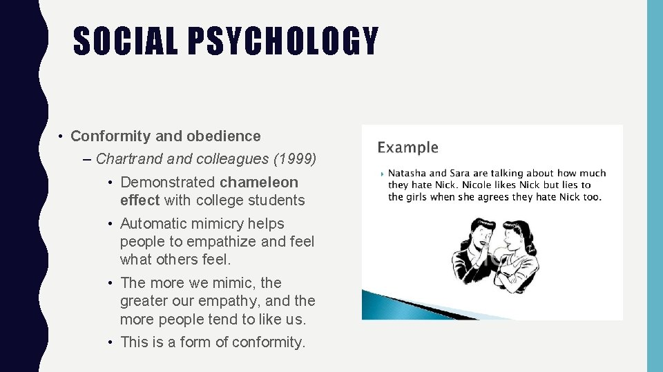 SOCIAL PSYCHOLOGY • Conformity and obedience – Chartrand colleagues (1999) • Demonstrated chameleon effect